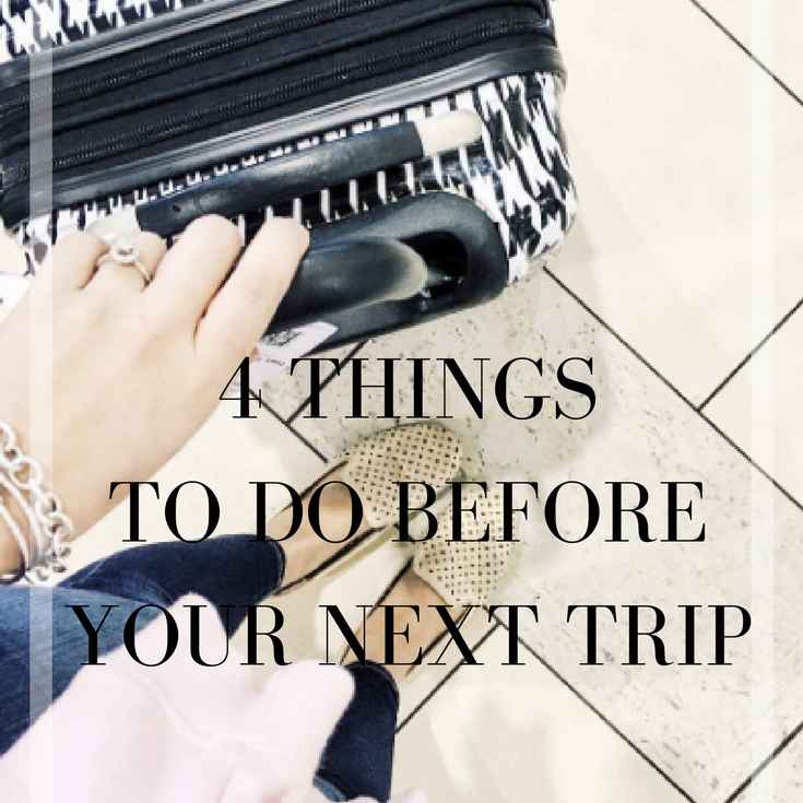 4 Things To Do Before Your Next Trip